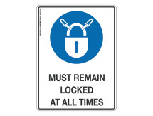 Must Remain Locked At All Times - Mandatory Sign